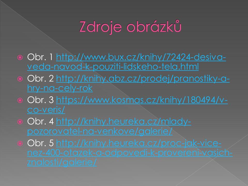  Obr. 1 http://www.bux.cz/knihy/72424-desiva- veda-navod-k-pouziti-lidskeho-tela.htmlhttp://www.bux.cz/knihy/72424-desiva- veda-navod-k-pouziti-lidsk
