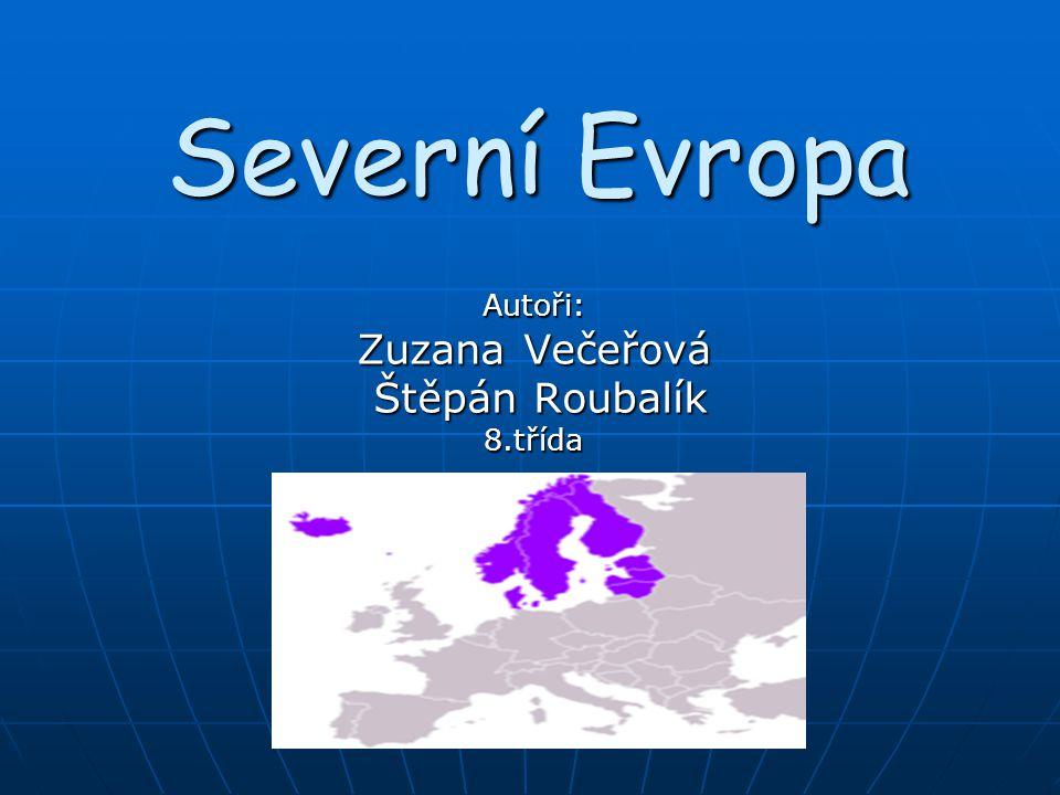 Severní Evropa Autoři: Zuzana Večeřová Štěpán Roubalík Štěpán Roubalík8.třída