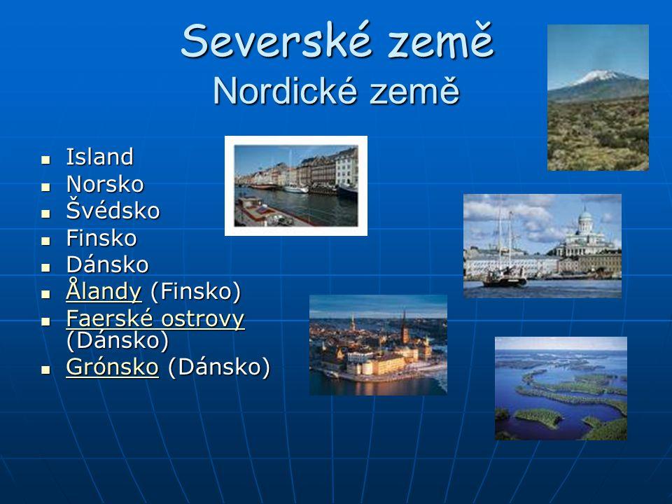 Severské země Nordické země Island Island Norsko Norsko Švédsko Švédsko Finsko Finsko Dánsko Dánsko Ålandy (Finsko) Ålandy (Finsko) Ålandy Faerské ost