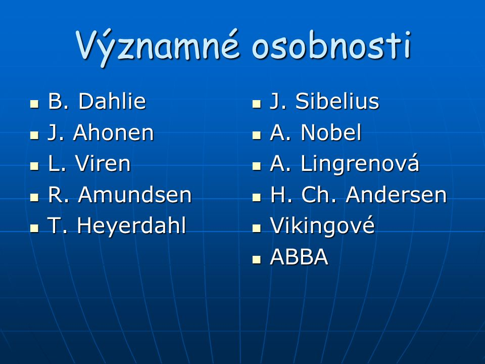 Významné osobnosti B. Dahlie B. Dahlie J. Ahonen J. Ahonen L. Viren L. Viren R. Amundsen R. Amundsen T. Heyerdahl T. Heyerdahl J. Sibelius J. Sibelius