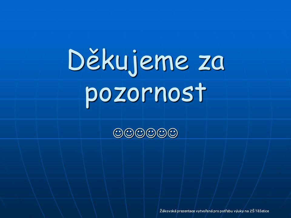 Děkujeme za pozornost Žákovská prezentace vytvořená pro potřebu výuky na ZŠ Těšetice
