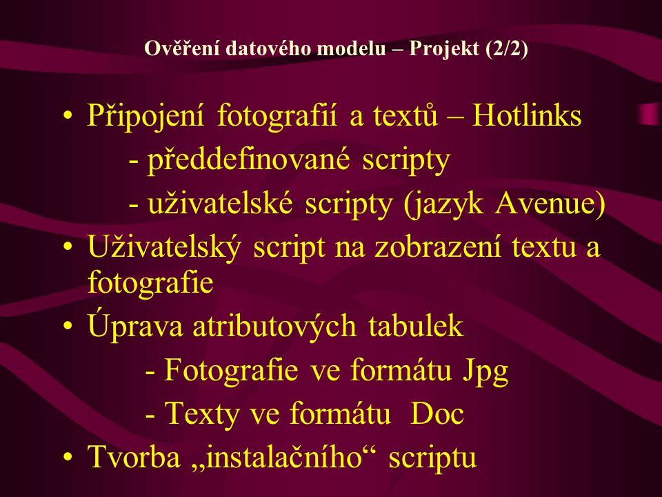 Ověření datového modelu – Projekt (2/2) Připojení fotografií a textů – Hotlinks - předdefinované scripty - uživatelské scripty (jazyk Avenue) Uživatel