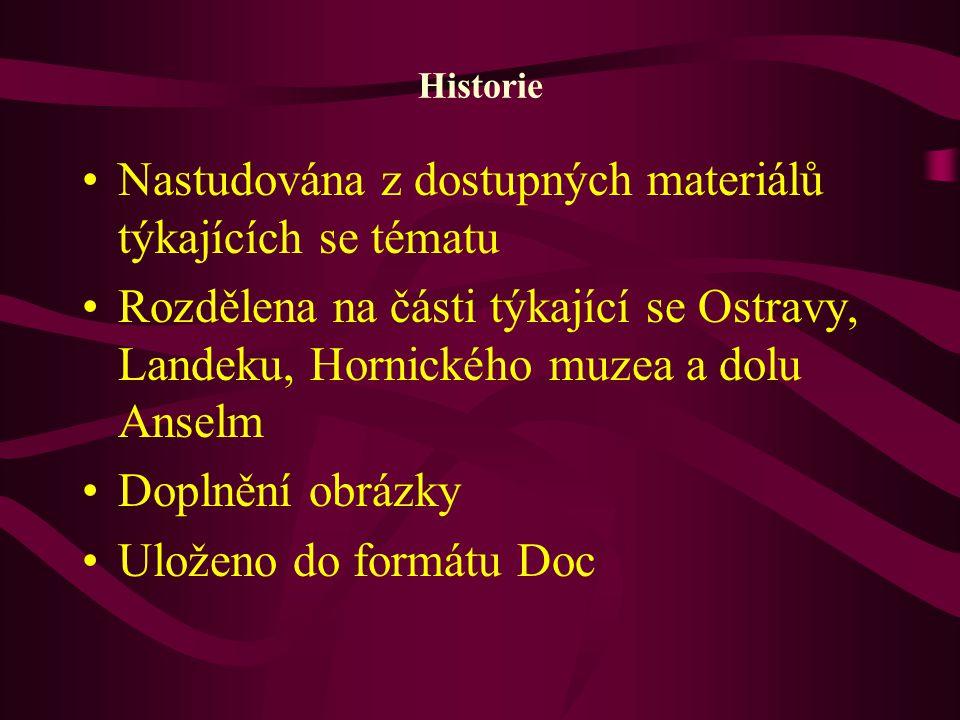 Historie Nastudována z dostupných materiálů týkajících se tématu Rozdělena na části týkající se Ostravy, Landeku, Hornického muzea a dolu Anselm Dopln