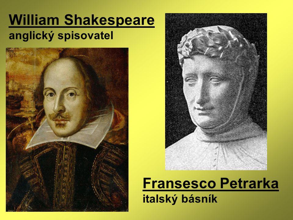 William Shakespeare anglický spisovatel Fransesco Petrarka italský básník