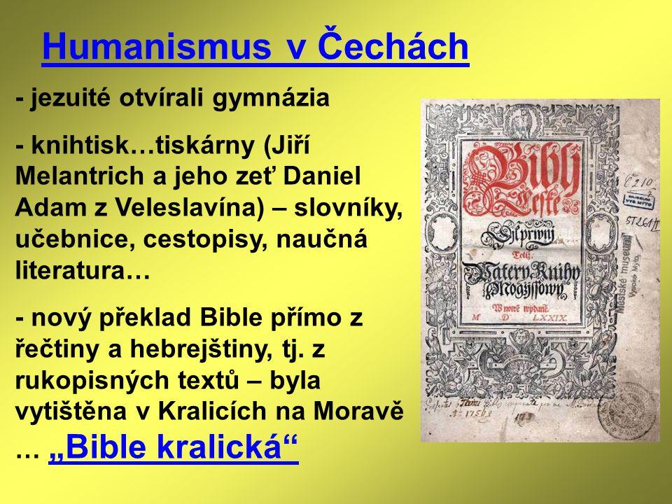 Humanismus v Čechách - jezuité otvírali gymnázia - knihtisk…tiskárny (Jiří Melantrich a jeho zeť Daniel Adam z Veleslavína) – slovníky, učebnice, cest