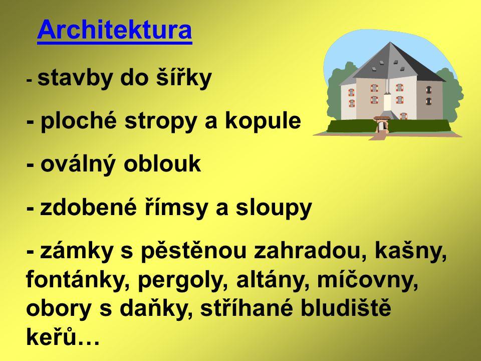 Architektura - stavby do šířky - ploché stropy a kopule - oválný oblouk - zdobené římsy a sloupy - zámky s pěstěnou zahradou, kašny, fontánky, pergoly