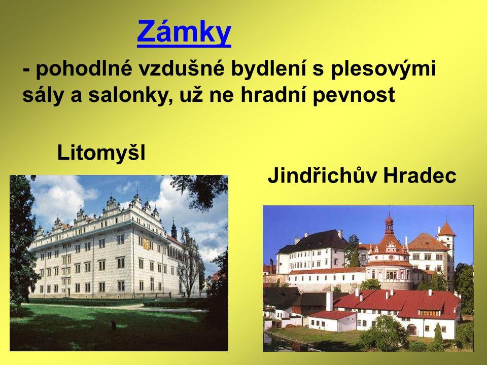Zámky - pohodlné vzdušné bydlení s plesovými sály a salonky, už ne hradní pevnost Litomyšl Jindřichův Hradec