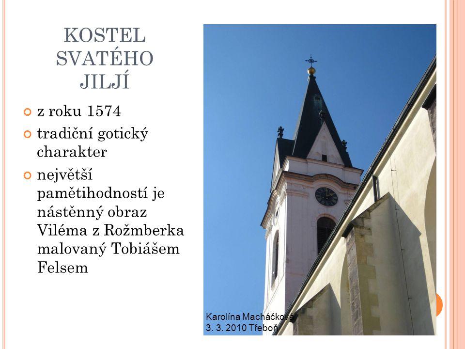 KOSTEL SVATÉHO JILJÍ z roku 1574 tradiční gotický charakter největší pamětihodností je nástěnný obraz Viléma z Rožmberka malovaný Tobiášem Felsem Karo