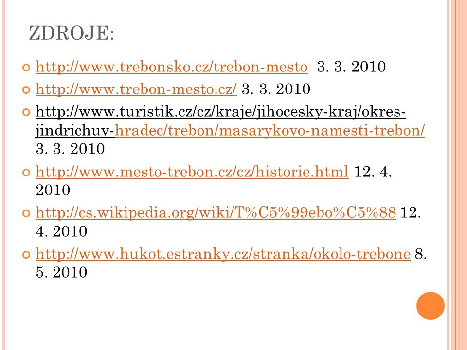 ZDROJE: http://www.trebonsko.cz/trebon-mestohttp://www.trebonsko.cz/trebon-mesto 3. 3. 2010 http://www.trebon-mesto.cz/http://www.trebon-mesto.cz/ 3.