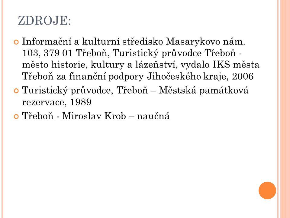 ZDROJE: Informační a kulturní středisko Masarykovo nám. 103, 379 01 Třeboň, Turistický průvodce Třeboň - město historie, kultury a lázeňství, vydalo I