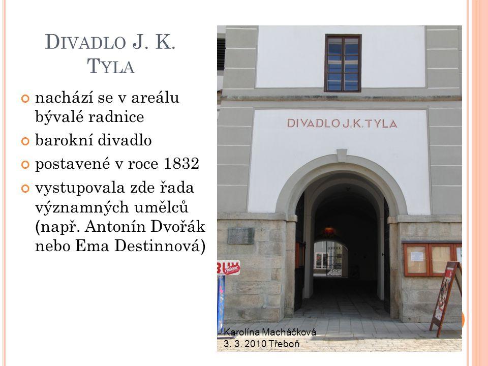 D IVADLO J. K. T YLA nachází se v areálu bývalé radnice barokní divadlo postavené v roce 1832 vystupovala zde řada významných umělců ( např. Antonín D