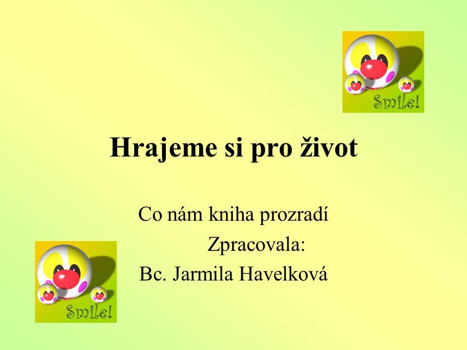 Hrajeme si pro život Co nám kniha prozradí Zpracovala: Bc. Jarmila Havelková