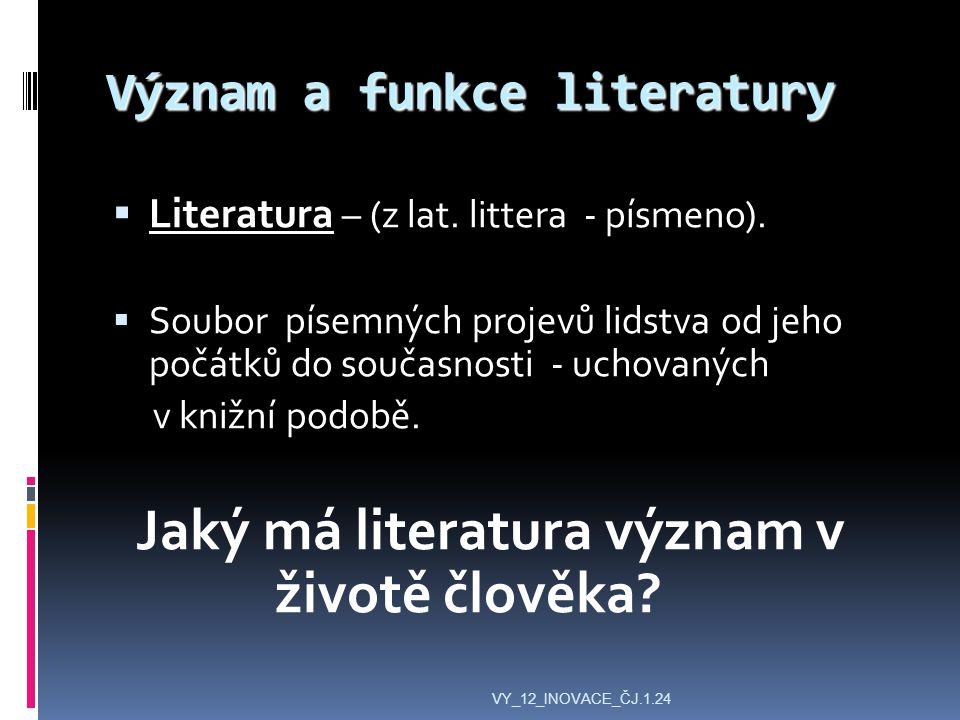 Význam a funkce literatury  Literatura – (z lat. littera - písmeno).