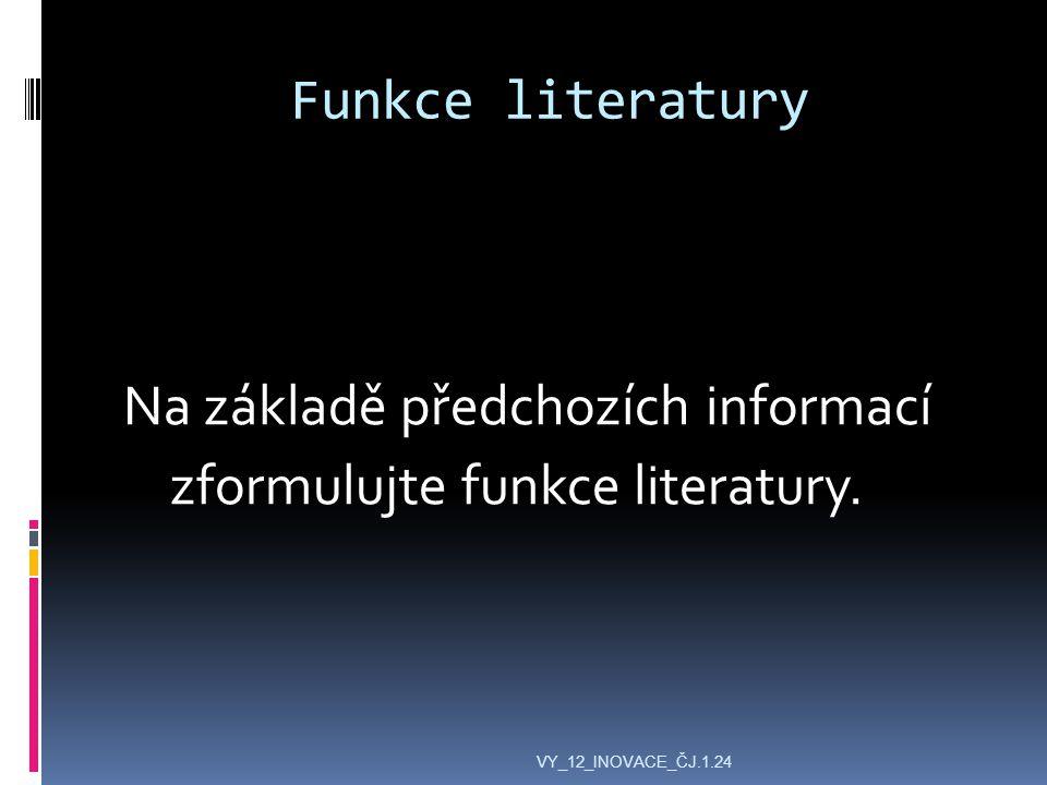 Funkce literatury Na základě předchozích informací zformulujte funkce literatury.