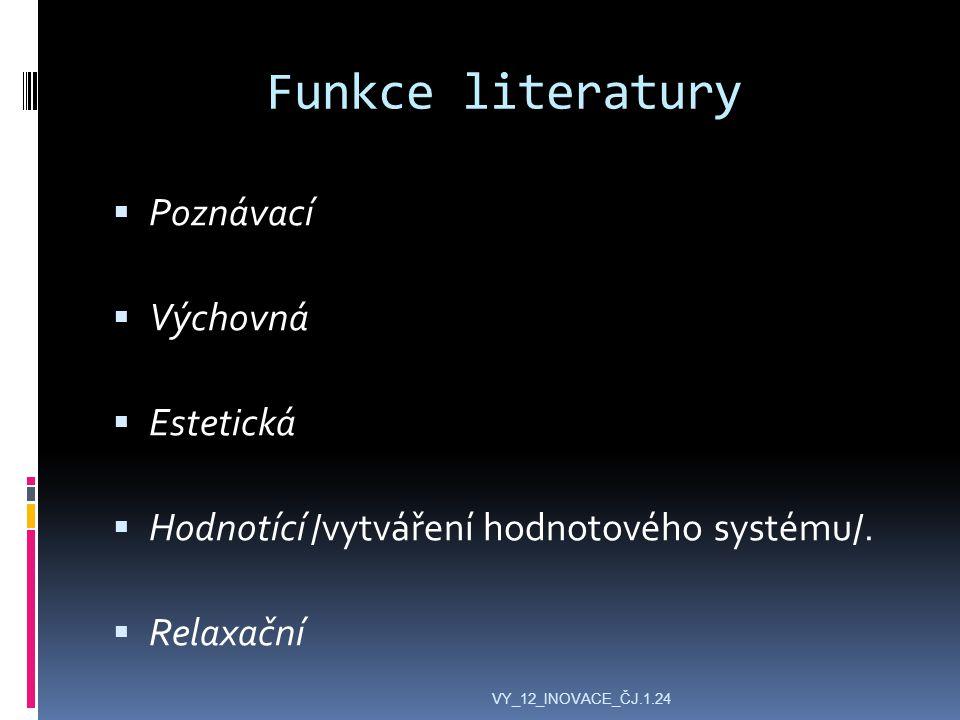Funkce literatury  Poznávací  Výchovná  Estetická  Hodnotící /vytváření hodnotového systému/.