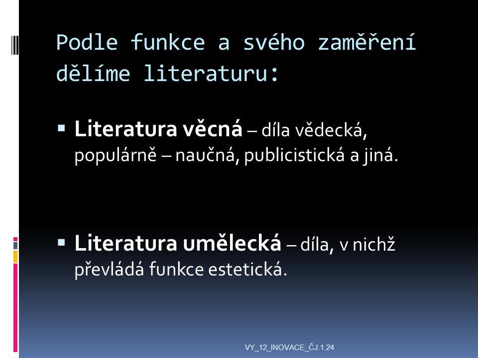 Podle funkce a svého zaměření dělíme literaturu :  Literatura věcná – díla vědecká, populárně – naučná, publicistická a jiná.