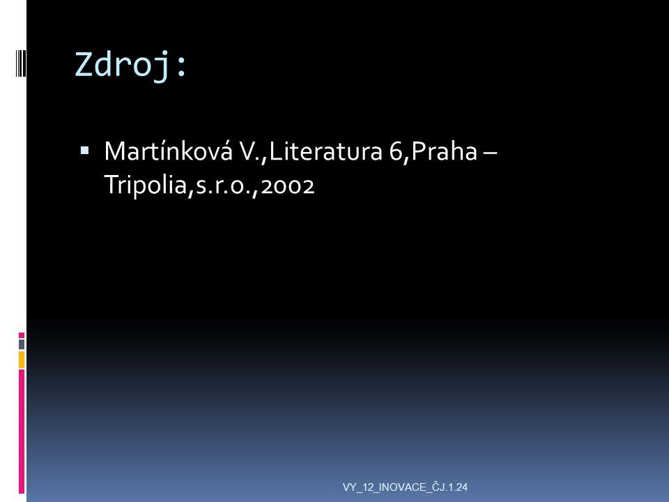 Zdroj:  Martínková V.,Literatura 6,Praha – Tripolia,s.r.o.,2002 VY_12_INOVACE_ČJ.1.24
