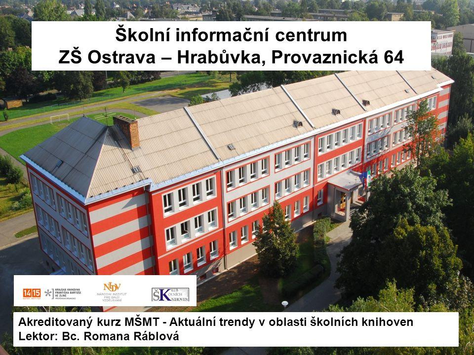 Školní informační centrum ZŠ Ostrava – Hrabůvka, Provaznická 64 Akreditovaný kurz MŠMT - Aktuální trendy v oblasti školních knihoven Lektor: Bc.