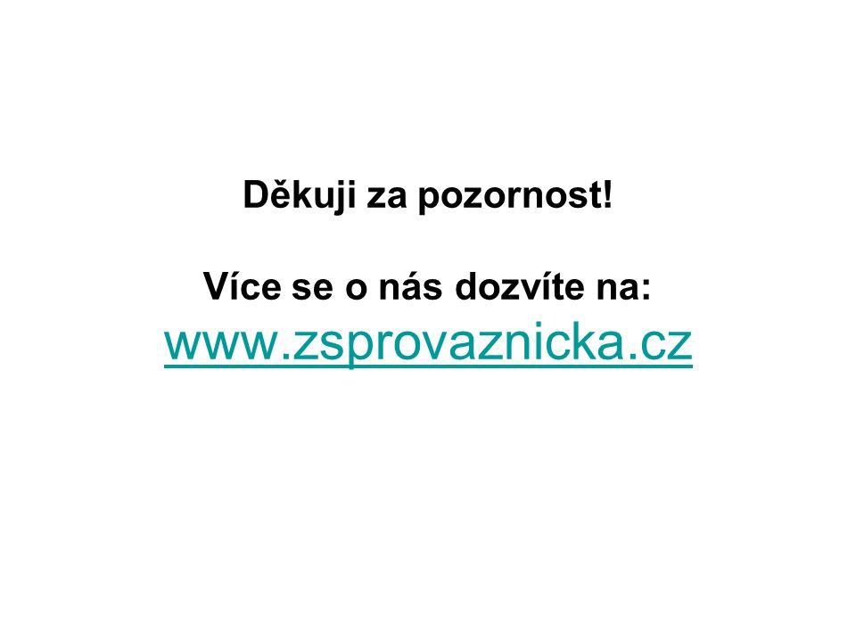 Děkuji za pozornost! Více se o nás dozvíte na: www.zsprovaznicka.cz www.zsprovaznicka.cz