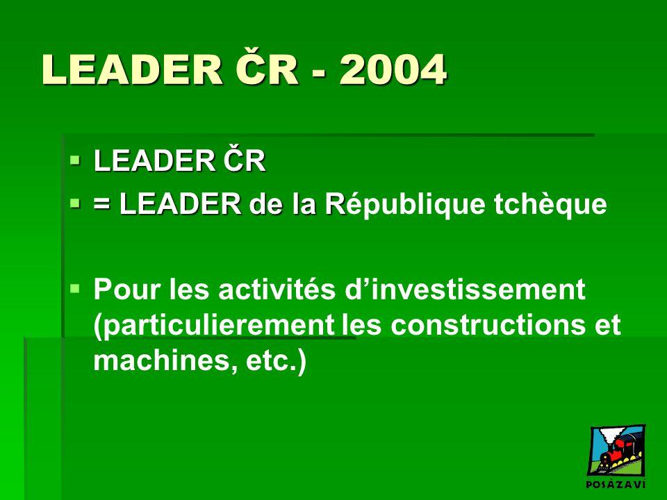 LEADER ČR - 2004  LEADER ČR  = LEADER de la R  = LEADER de la République tchèque   Pour les activités d'investissement (particulierement les cons