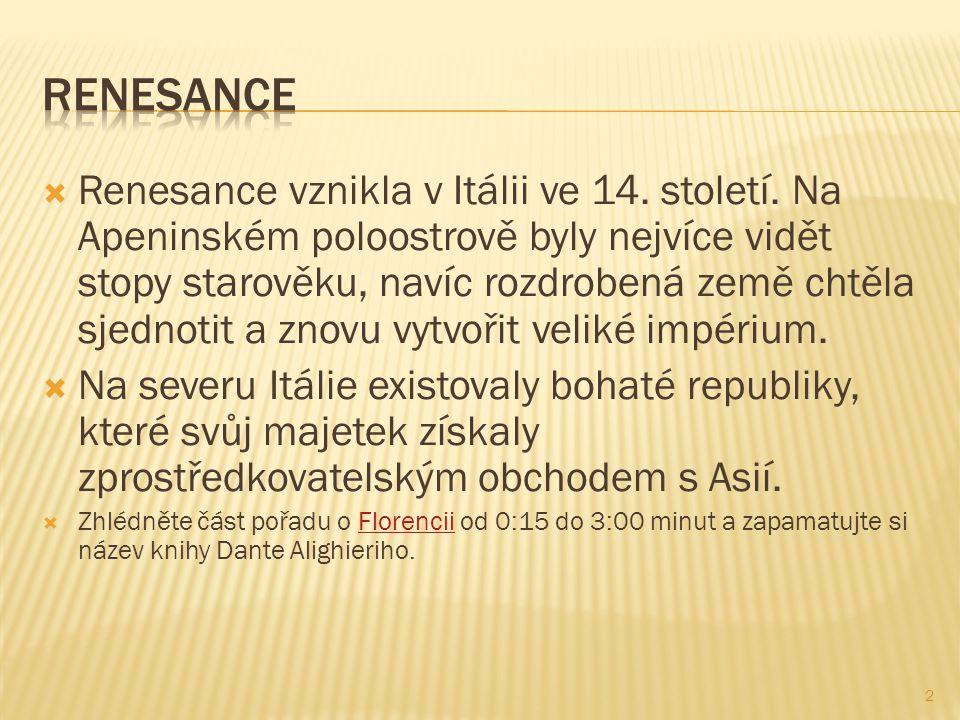 Renesance vznikla v Itálii ve 14. století.