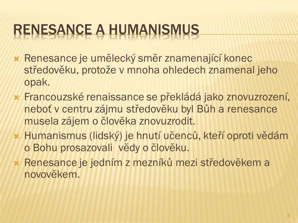  Renesance je umělecký směr znamenající konec středověku, protože v mnoha ohledech znamenal jeho opak.
