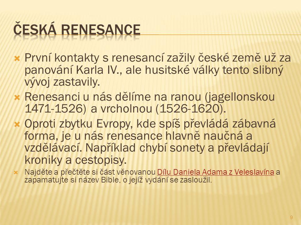  První kontakty s renesancí zažily české země už za panování Karla IV., ale husitské války tento slibný vývoj zastavily.