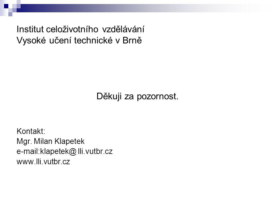 Institut celoživotního vzdělávání Vysoké učení technické v Brně Děkuji za pozornost.