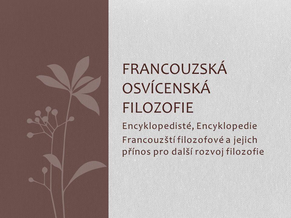 Encyklopedisté a jejich společné dílo Encyklopedisté - skupina francouzských filozofů, vědců v 18.