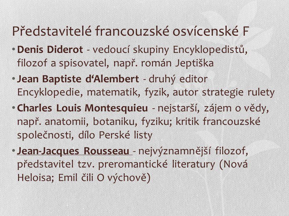"""Rousseau a Voltaire, jejich přínos J.J.Rousseau - dílo O původu nerovnosti mezi lidmi, autor hesla """"Volnost, rovnost, bratrství ; stoupenec přímé demokracie a návratu člověka k přírodě Voltaire (Francois-Marie Arouet) - eklektik a deista, kritik absolutismu, církve, prosazoval právo jedince na svobodu názoru; velký spisovatel - kolem 50 děl (povídky, romány, divadelní hry, básně, filozofické úvahy Dílo Filozofický slovník"""