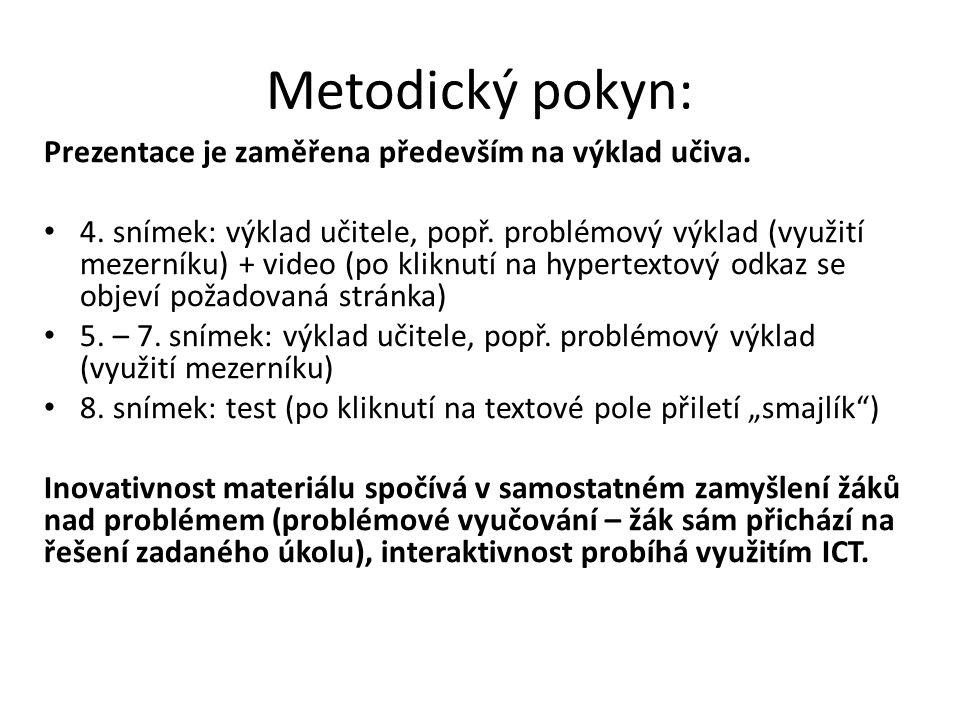 Metodický pokyn: Prezentace je zaměřena především na výklad učiva. 4. snímek: výklad učitele, popř. problémový výklad (využití mezerníku) + video (po