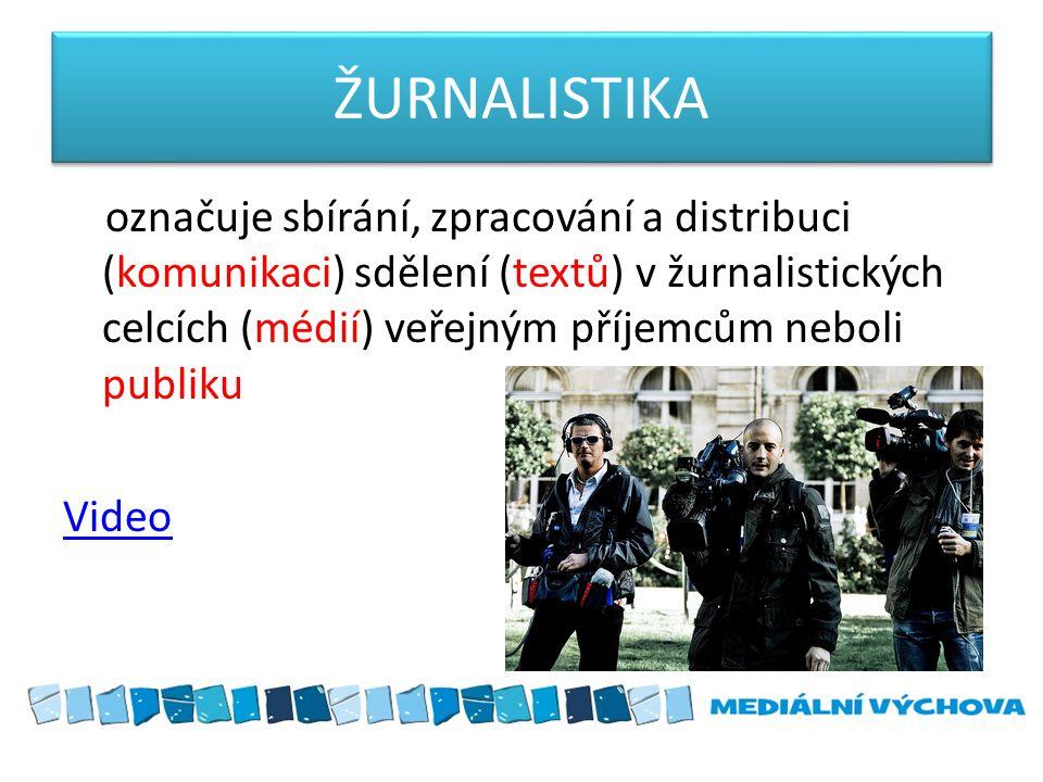 ŽURNALISTIKA označuje sbírání, zpracování a distribuci (komunikaci) sdělení (textů) v žurnalistických celcích (médií) veřejným příjemcům neboli publiku Video