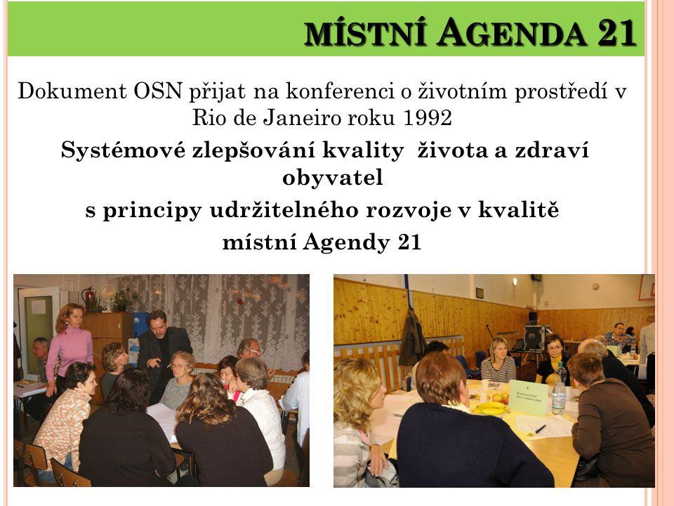 MÍSTNÍ A GENDA 21 Dokument OSN přijat na konferenci o životním prostředí v Rio de Janeiro roku 1992 Systémové zlepšování kvality života a zdraví obyvatel s principy udržitelného rozvoje v kvalitě místní Agendy 21