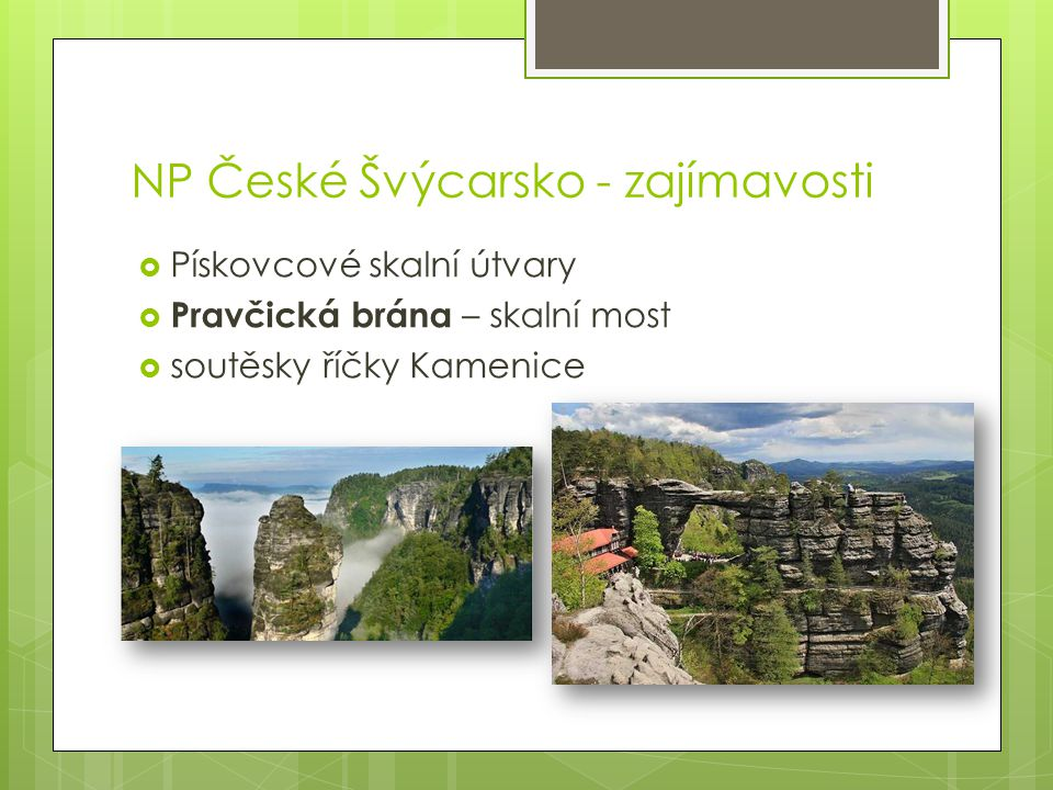 Pískovcové skalní útvary  Pravčická brána – skalní most  soutěsky říčky Kamenice NP České Švýcarsko - zajímavosti