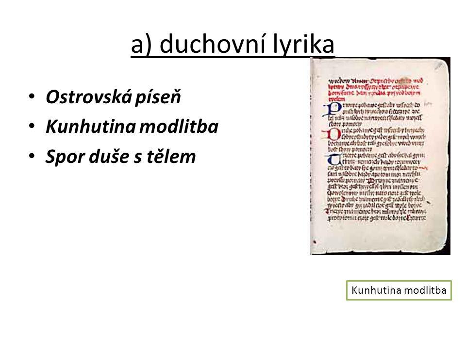 a) duchovní lyrika Ostrovská píseň Kunhutina modlitba Spor duše s tělem Kunhutina modlitba