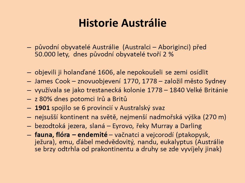 Historie Austrálie – původní obyvatelé Austrálie (Australci – Aboriginci) před 50.000 lety, dnes původní obyvatelé tvoří 2 % – objevili ji holanďané 1