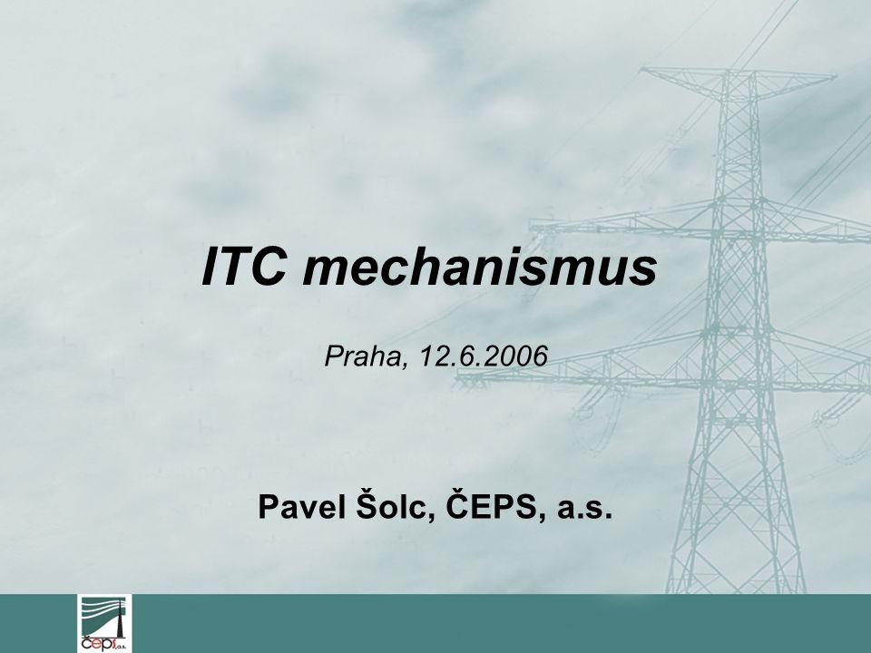 ITC mechanismus Praha, 12.6.2006 Pavel Šolc, ČEPS, a.s.