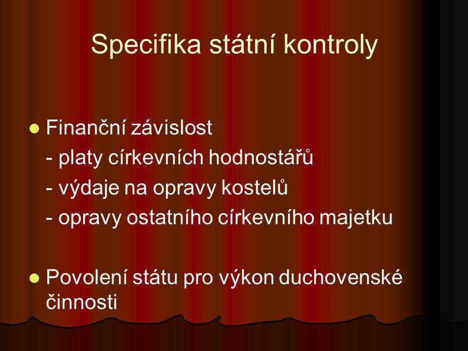 Specifika státní kontroly Finanční závislost - platy církevních hodnostářů - výdaje na opravy kostelů - opravy ostatního církevního majetku Povolení státu pro výkon duchovenské činnosti