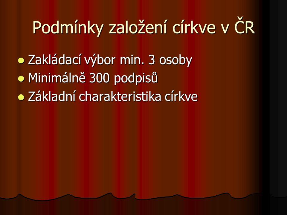 Podmínky založení církve v ČR Zakládací výbor min. 3 osoby Zakládací výbor min. 3 osoby Minimálně 300 podpisů Minimálně 300 podpisů Základní charakter