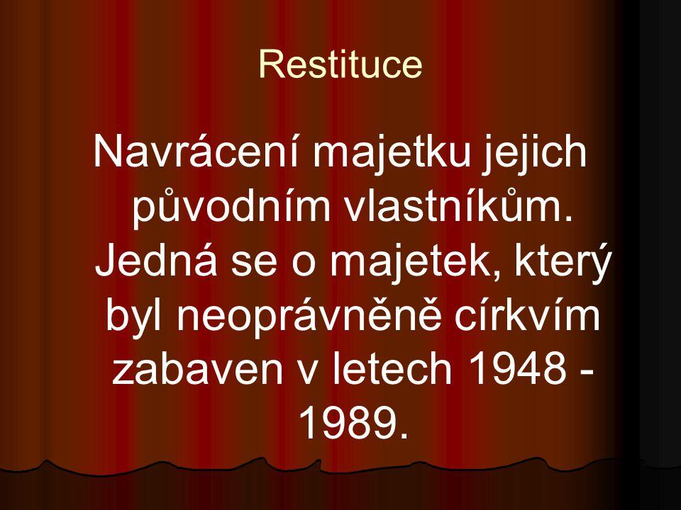 Restituce Navrácení majetku jejich původním vlastníkům. Jedná se o majetek, který byl neoprávněně církvím zabaven v letech 1948 - 1989.