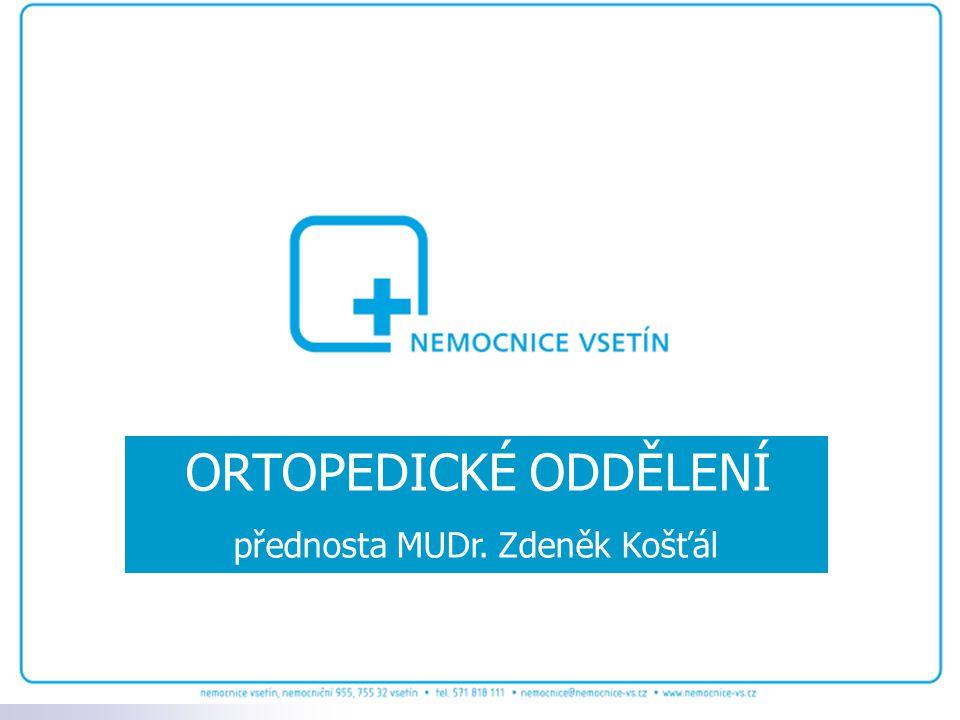 ORTOPEDICKÉ ODDĚLENÍ přednosta MUDr. Zdeněk Košťál