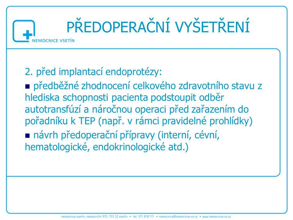 2. před implantací endoprotézy: předběžné zhodnocení celkového zdravotního stavu z hlediska schopnosti pacienta podstoupit odběr autotransfúzí a nároč
