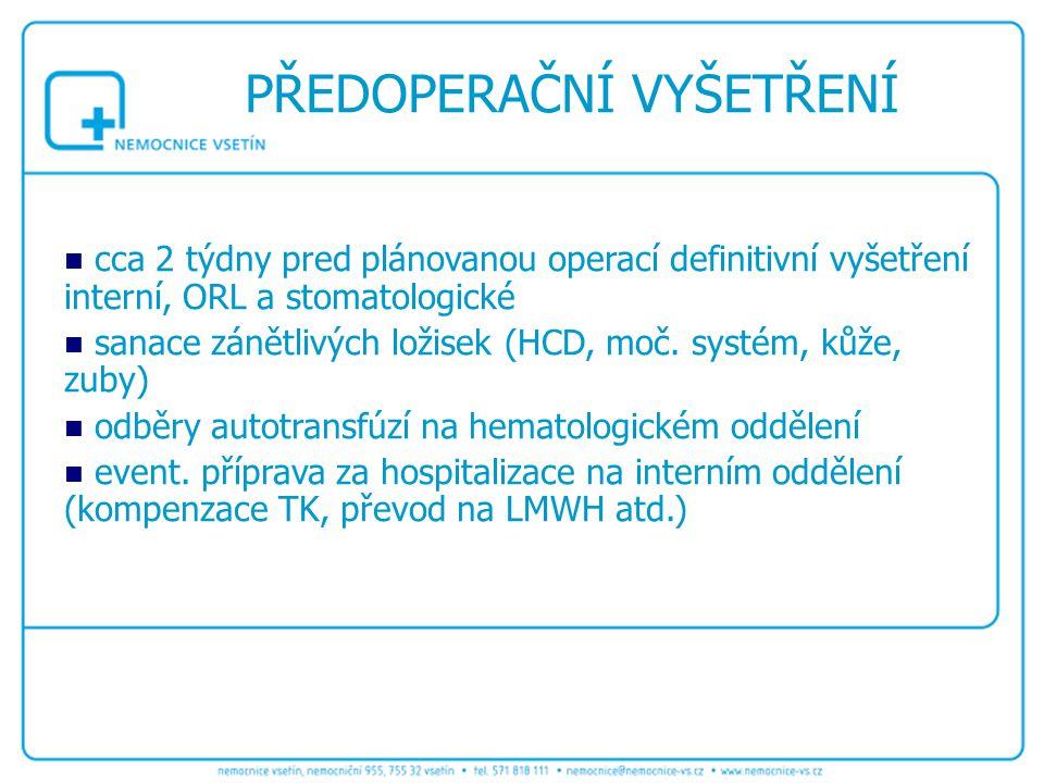cca 2 týdny pred plánovanou operací definitivní vyšetření interní, ORL a stomatologické sanace zánětlivých ložisek (HCD, moč. systém, kůže, zuby) odbě