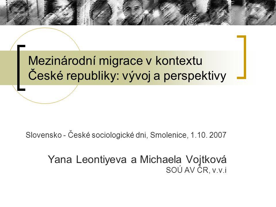 Mezinárodní migrace v kontextu České republiky: vývoj a perspektivy Slovensko - České sociologické dni, Smolenice, 1.10. 2007 Yana Leontiyeva a Michae