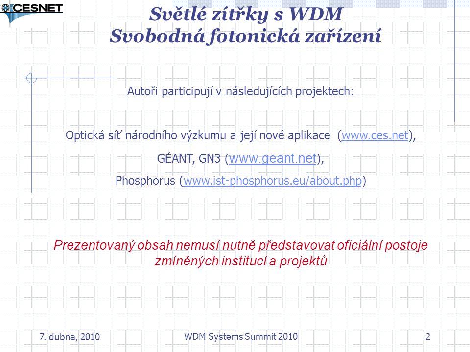 7. dubna, 2010 WDM Systems Summit 2010 2 Autoři participují v následujících projektech: Optická síť národního výzkumu a její nové aplikace (www.ces.ne