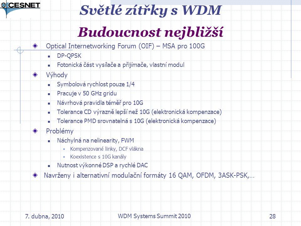 7. dubna, 2010 WDM Systems Summit 2010 28 Světlé zítřky s WDM Budoucnost nejbližší Optical Internetworking Forum (OIF) – MSA pro 100G DP-QPSK Fotonick