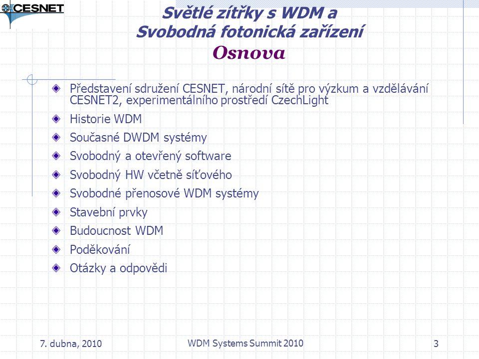 7. dubna, 2010 WDM Systems Summit 2010 3 Světlé zítřky s WDM a Svobodná fotonická zařízení Osnova Představení sdružení CESNET, národní sítě pro výzkum