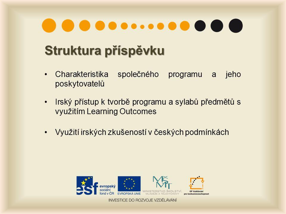 Struktura příspěvku Charakteristika společného programu a jeho poskytovatelů Irský přístup k tvorbě programu a sylabů předmětů s využitím Learning Outcomes Využití irských zkušeností v českých podmínkách