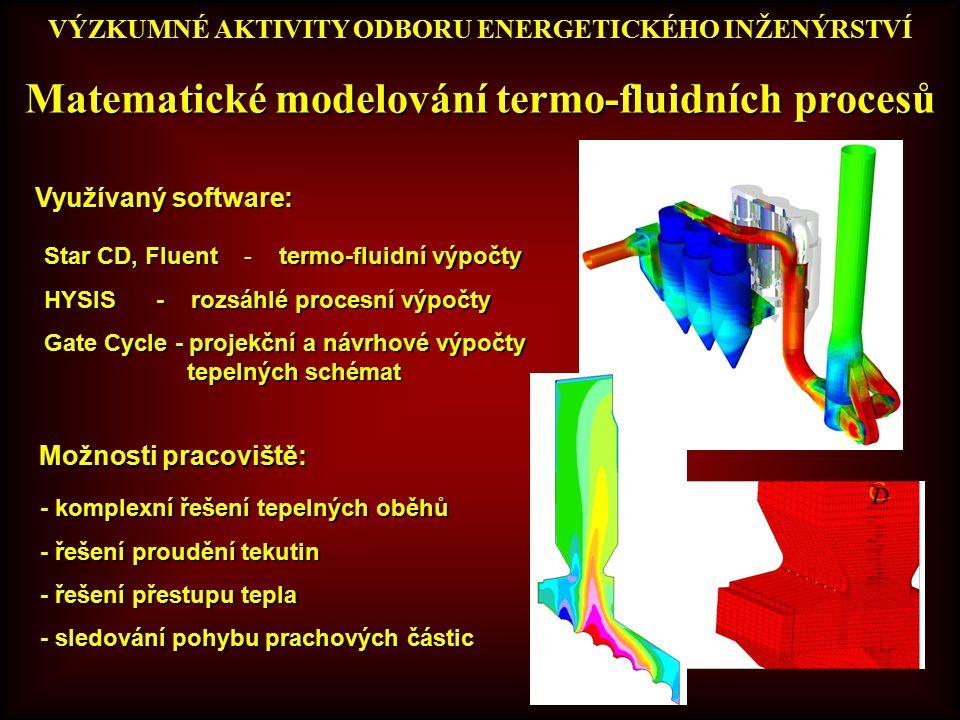 VÝZKUMNÉ AKTIVITY ODBORU ENERGETICKÉHO INŽENÝRSTVÍ Využívaný software: Star CD, Fluent - termo-fluidní výpočty HYSIS - rozsáhlé procesní výpočty Gate Cycle - projekční a návrhové výpočty tepelných schémat Matematické modelování termo-fluidních procesů - komplexní řešení tepelných oběhů - řešení proudění tekutin - řešení přestupu tepla - sledování pohybu prachových částic Možnosti pracoviště: