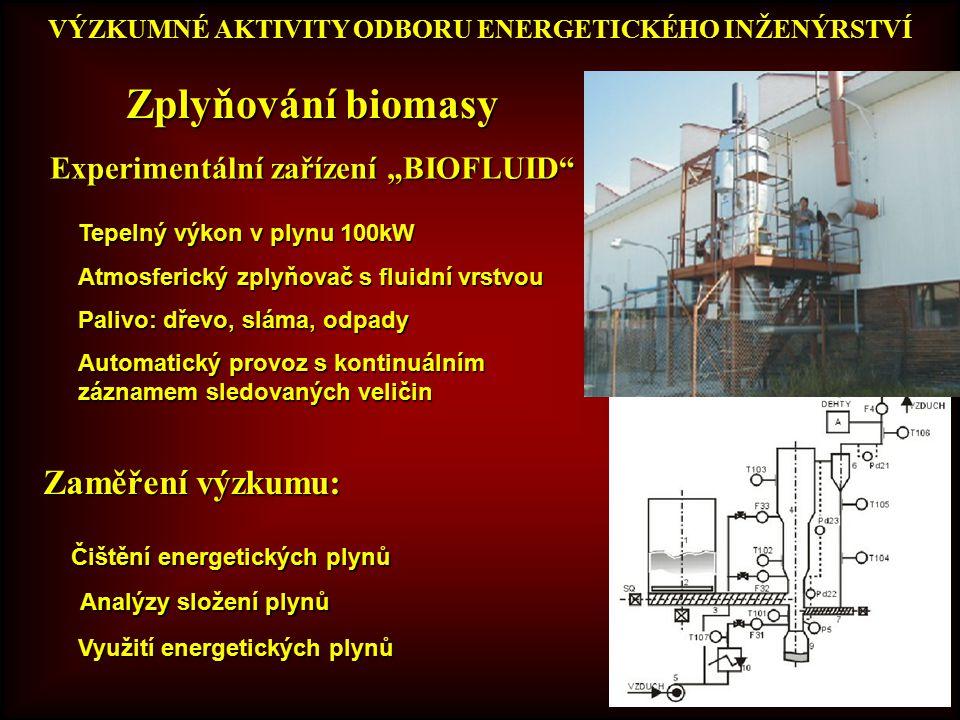 """VÝZKUMNÉ AKTIVITY ODBORU ENERGETICKÉHO INŽENÝRSTVÍ Analýzy složení plynů Experimentální zařízení """"BIOFLUID Tepelný výkon v plynu 100kW Atmosferický zplyňovač s fluidní vrstvou Palivo: dřevo, sláma, odpady Automatický provoz s kontinuálním záznamem sledovaných veličin Čištění energetických plynů Využití energetických plynů Zplyňování biomasy Zaměření výzkumu:"""